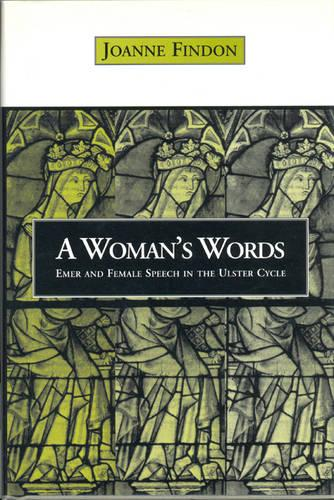 A Woman's Words: Emer and Female Speech in the Ulster Cycle (Hardback)