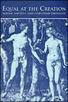 Equal at the Creation: Sexism, Society and Christian Thought (Hardback)