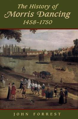The History of Morris Dancing, 1458-1750 - Studies in early English drama 5 (Hardback)