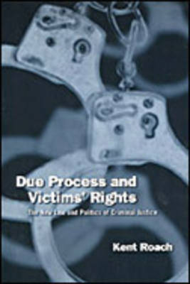 Due Process and Victims' Rights: The New Law and Politics of Criminal Justice (Hardback)