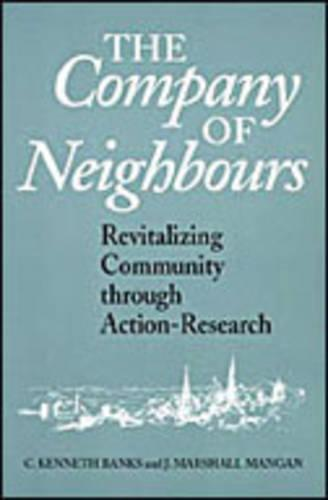 The Company of Neighbours: Revitalizing Community Through Action Research (Hardback)