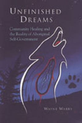 Unfinished Dreams: Community Healing and the Reality of Aboriginal Self-government (Hardback)
