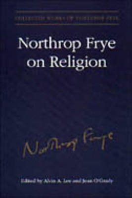 Northrop Frye on Religion: Excluding The Great Code and Words with Power - Collected Works of Northrop Frye v. 4 (Hardback)