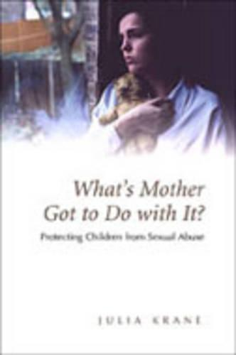 What's Mother Got to do with it?: Protecting Children from Sexual Abuse (Hardback)