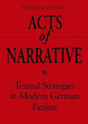 Acts of Narrative: Textual Strategies in Modern German Fiction - Theory / Culture (Hardback)