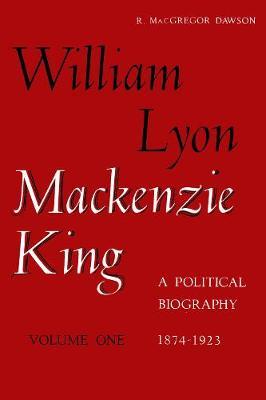 W. L. Mackenzie King 1874-1923 (Hardback)