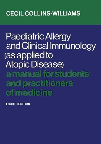 Paediatric Allergy and Clinical Immunology (as Applied to Atopic Disease): A Manual for Students and Practitioners of Medicine (Fourth Edition) - Heritage (Paperback)