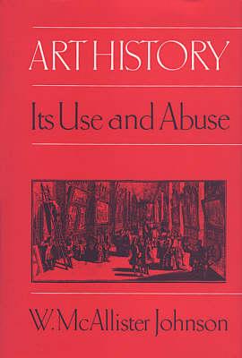 Art History: Its Use and Abuse (Hardback)