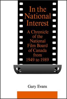 In the National Interest: A Chronicle of the National Film Board of Canada from 1949 to 1989 (Hardback)