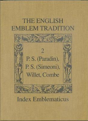 The English Emblem Tradition: Volume 2: P.S. (Paradin), P.S. (Simeoni), Willet, Combe - Index Emblematicus 2 (Hardback)