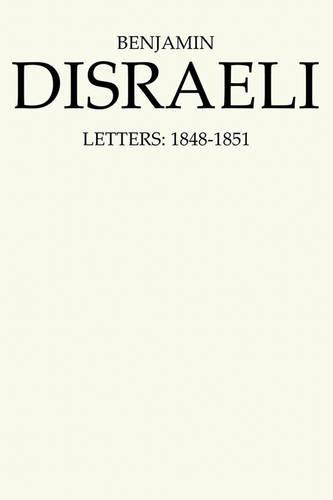 Benjamin Disraeli Letters: 1848-1851, Volume V - Letters of Benjamin Disraeli 5 (Hardback)
