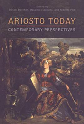 Ariosto Today: Contemporary Perspectives - Toronto Italian Studies (Hardback)