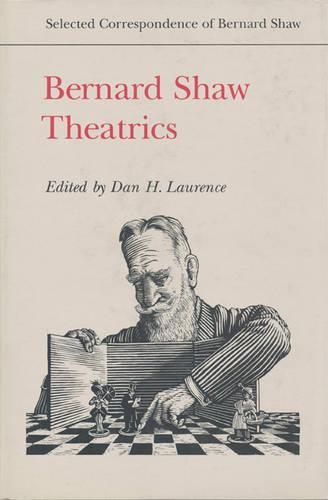 Bernard Shaw: Theatrics - Selected Correspondence of Bernard Shaw 1 (Hardback)
