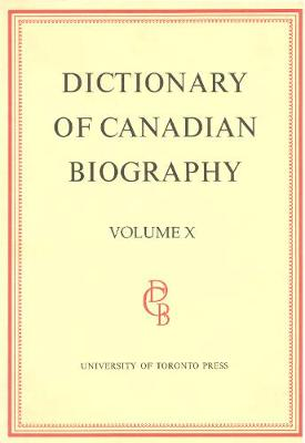 Dictionary of Canadian Biography / Dictionaire Biographique Du Canada: Dictionary of Canadian Biography / Dictionaire Biographique du Canada 1871 - 1880 - Dictionary of Canadian Biography 10 (Hardback)