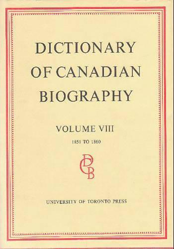 Dictionary of Canadian Biography / Dictionaire Biographique du Canada: Volume VIII, 1851 - 1860 - Dictionary of Canadian Biography 8 (Hardback)