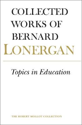 Topics in Education: The Cincinnati Lectures of 1959 on the Philosophy of Education, Volume 10 - Collected Works of Bernard Lonergan 10 (Paperback)