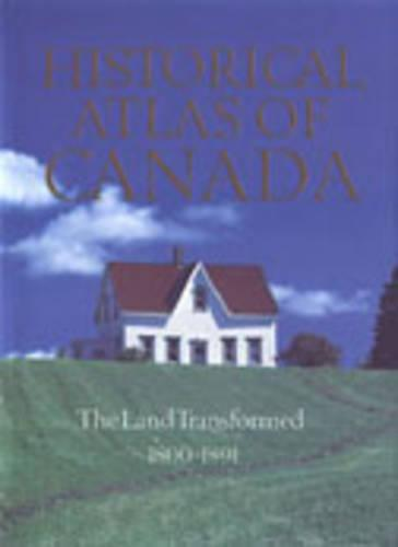 Historical Atlas of Canada: Volume II: The Land Transformed, 1800-1891 (Hardback)