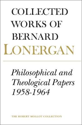 Philosophical and Theological Papers, 1958-1964: Volume 6 - Collected Works of Bernard Lonergan 6 (Paperback)
