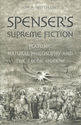 Spenser's Supreme Fiction: Platonic Natural History and The Faerie Queene (Hardback)
