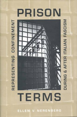 Prison Terms: Representing Confinement During and After Italian Fascism - Toronto Italian Studies (Hardback)