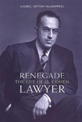 Renegade Lawyer: The Life of J.L. Cohen - Osgoode Society for Canadian Legal History (Hardback)