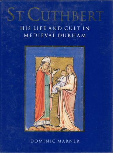 St. Cuthbert: His Life and Cult in Medieval Durham (Hardback)