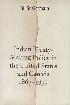 Indian Treaty-Making Policy in the United States and Canada, 1867-1877 (Hardback)