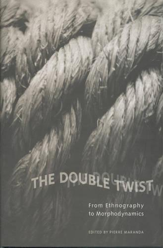 The Double Twist: From Ethnography to Morphodynamics - Anthropological Horizons (Hardback)
