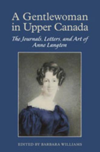 A Gentlewoman in Upper Canada: The Journals, Letters and Art of Anne Langton (Hardback)