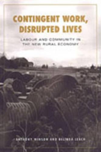 Contingent Work, Disrupted Lives: Labour and Community in the New Rural Economy - Studies in Comparative Political Economy and Public Policy (Hardback)