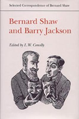 Bernard Shaw and Barry Jackson - Selected Correspondence of Bernard Shaw 4 (Hardback)