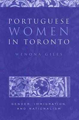 Portuguese Women in Toronto: Gender, Immigration, and Nationalism (Hardback)