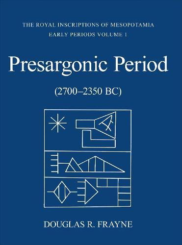 Pre-Sargonic Period: Early Periods, Volume 1 (2700-2350 BC) - RIM The Royal Inscriptions of Mesopotamia (Hardback)