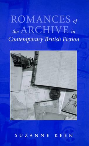 Romances of the Archive in Contemporary British Fiction (Hardback)