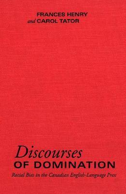 Discourses of Domination: Racial Bias in the Canadian English-Language Press (Hardback)