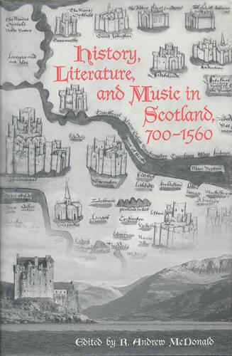 History, Literature, and Music in Scotland, 700-1560 (Hardback)