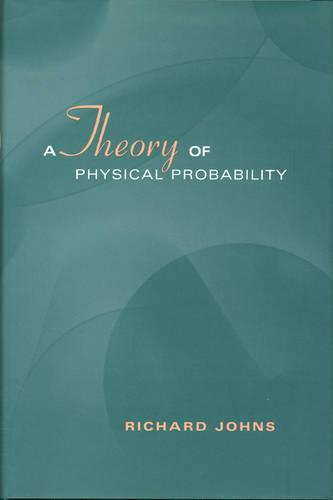 A Theory of Physical Probability - Toronto Studies in Philosophy (Hardback)