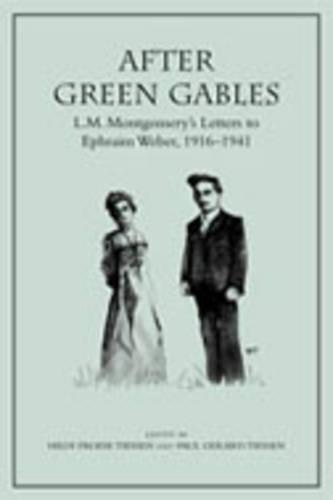 After Green Gables: L.M. Montgomery's Letters to Ephraim Weber, 1916-1941 (Hardback)