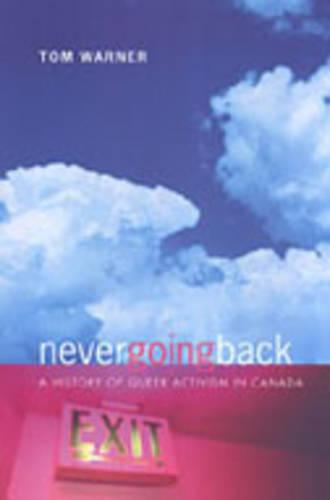 Never Going Back: A History of Queer Activism in Canada (Hardback)