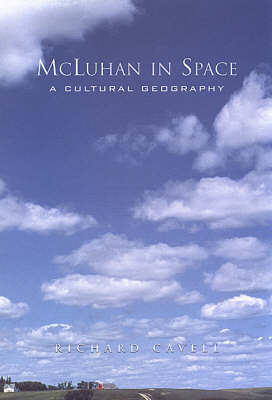 Mcluhan in Space: A Cultural Geography (Hardback)