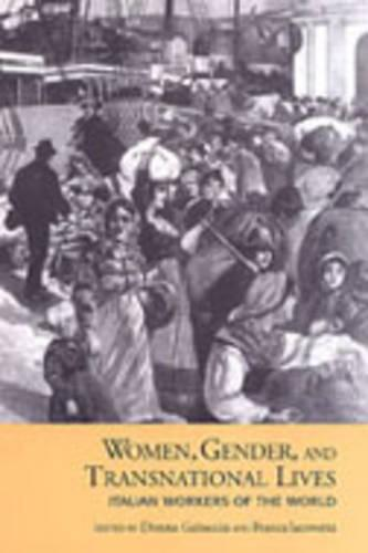 Women, Gender, and Transnational Lives: Italian Workers of the World - Studies in Gender and History (Hardback)