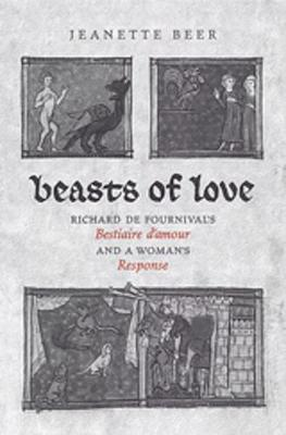 Beasts of Love: Richard de Fournival's Bestiaire d'amour and the Response (Hardback)