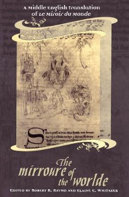 The Mirroure of the Worlde: A Middle English Translation of the Miroir de Monde - Medieval Academy Books (Hardback)