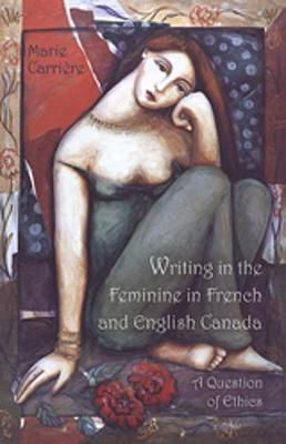 Writing in the Feminine in French and English Canada: A Question of Ethics (Hardback)
