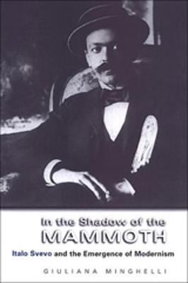 In the Shadow of the Mammoth: Italo Svevo and the Emergence of Modernism - Toronto Italian Studies (Hardback)