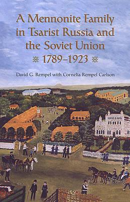 A Mennonite Family in Tsarist Russia and the Soviet Union, 1789-1923 (Hardback)