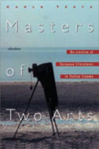 Masters of Two Arts: Re-creation of European Literatures in Italian Cinema - Toronto Italian Studies (Hardback)