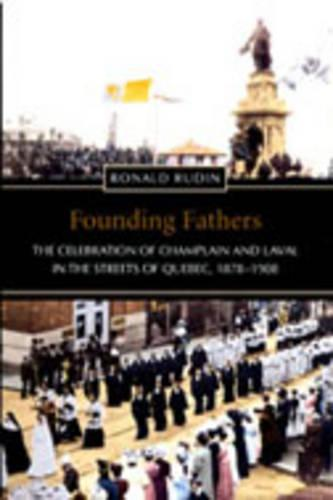 Founding Fathers: The Celebration of Champlain and Laval in the Streets of Quebec, 1878-1908 (Hardback)
