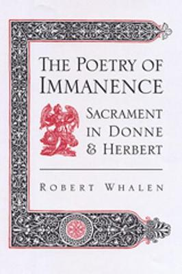 The Poetry of Immanence: Sacrament in Donne and Herbert (Hardback)