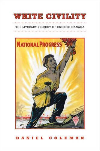 White Civility: The Literary Project of English Canada (Hardback)